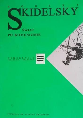 Okładka książki Świat po komunizmie : spór o nasze czasy Robert Skidelsky