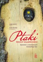Okładka książki Ptaki Puszczy Białowieskiej. Opowieści o mieszkańcach niezwykłego lasu