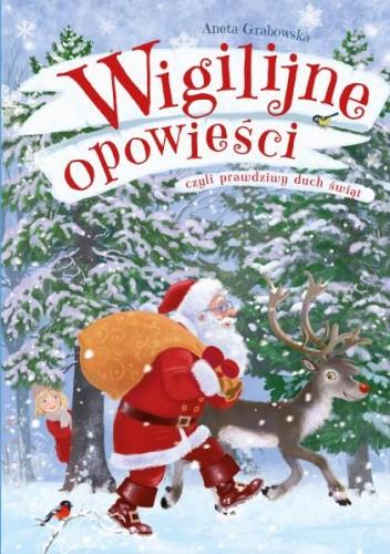 Okładka książki Wigilijne opowieści, czyli prawdziwy duch świąt Aneta Grabowska