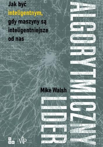 Okładka książki Algorytmiczny lider Mike Walsh