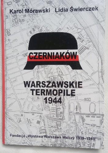 Okładka książki Czerniaków. Warszawskie Termopile 1944 Karol Mórawski,Lidia Świerczek