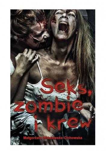 Okładka książki Seks, zombie i krew Małgorzata Wiśniewska-Cichowska