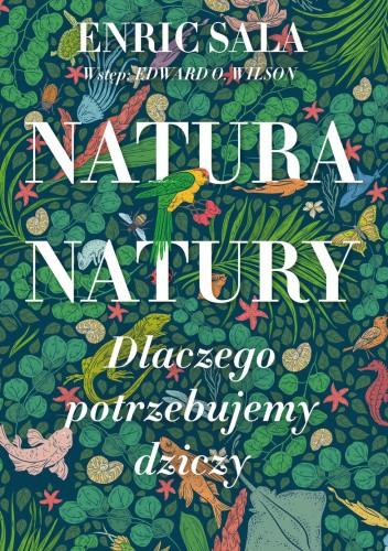 Okładka książki Natura Natury. Dlaczego potrzebujemy dziczy Enric Sala