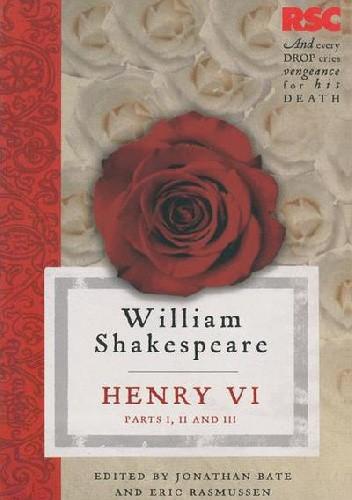 Okładka książki Henry VI, Parts I, II and III (The RSC Shakespeare) Jonathan Bate,Eric Rasmussen,William Shakespeare