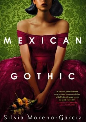 Okładka książki Mexican Gothic Silvia Moreno-Garcia