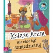 Okładka książki Książę Aram nie chce być samodzielny. Edukacyjne baśnie dla przedszkolaków