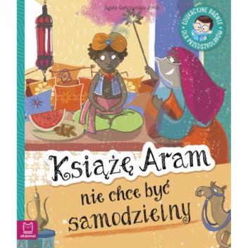 Okładka książki Książę Aram nie chce być samodzielny. Edukacyjne baśnie dla przedszkolaków Agata Giełczyńska-Jonik