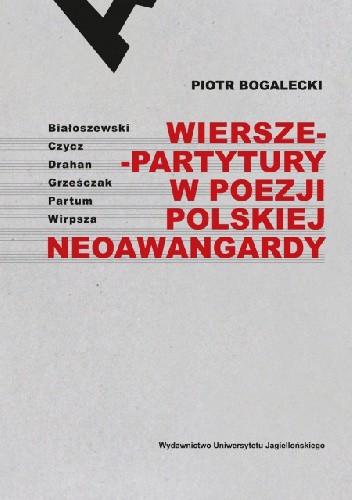 Okładka książki Wiersze-partytury w poezji polskiej neoawangardy Piotr Bogalecki