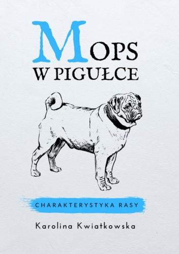 Okładka książki Mops w pigułce. Charakterystyka rasy Karolina Kwiatkowska