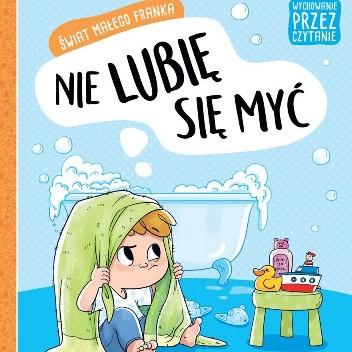 Okładka książki Świat małego Franka. Nie lubię się myć Agata Giełczyńska-Jonik