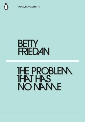Okładka książki The Problem that Has No Name Betty Friedan