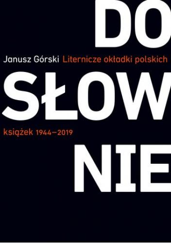 Okładka książki Dosłownie. Liternicze i typograficzne okładki polskich książek 1944–2019 Janusz Górski