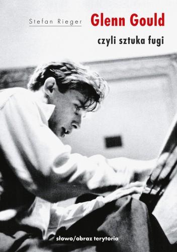 Okładka książki Glenn Gould czyli sztuka fugi Stefan Rieger