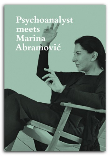 Okładka książki Psychoanalyst meets Marina Abramovic: Artist meets Jeannette Fischer Marina Abramović,Jeannette Fischer
