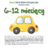 Okładka książki Nowa Seria Dobra Książeczka 6-12 miesięcy