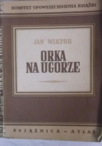 Okładka książki Orka na ugorze Jan Wiktor