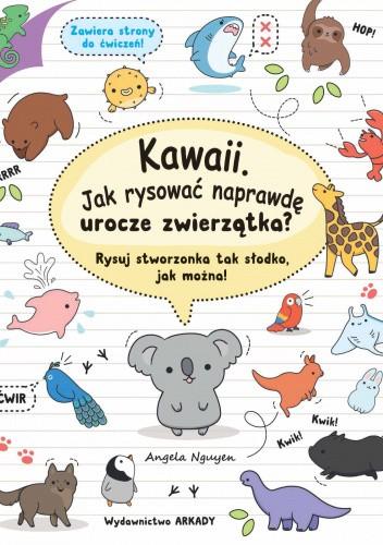 Okładka książki Kawaii. Jak rysować naprawdę urocze zwierzatka? Angela Nguyen