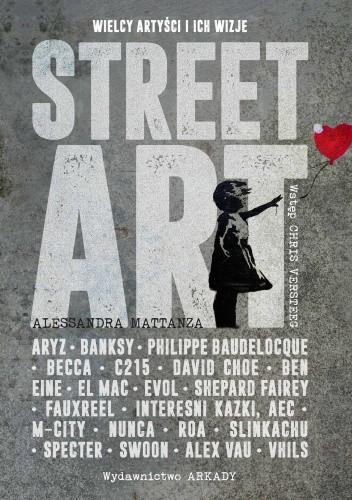 Okładka książki Street Art. Wielcy artyści i ich wizje Alessandra Mattanza
