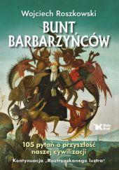 Okładka książki Bunt barbarzyńców. 105 pytań o przyszłość naszej cywilizacji