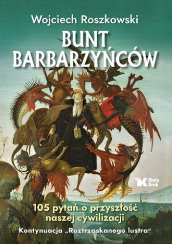Okładka książki Bunt barbarzyńców. 105 pytań o przyszłość naszej cywilizacji Wojciech Roszkowski