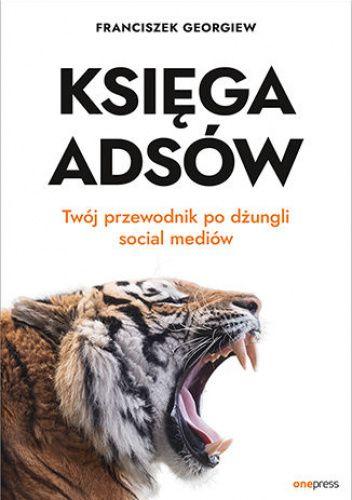 Okładka książki Księga Adsów. Twój przewodnik po dżungli social mediów Franciszek Georgiew