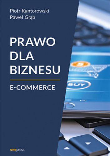 Okładka książki Prawo dla biznesu. E-commerce Głąb Paweł,Kantorowski Piotr