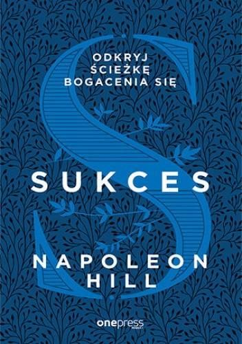 Okładka książki Sukces. Odkryj ścieżkę bogacenia się Napoleon Hill