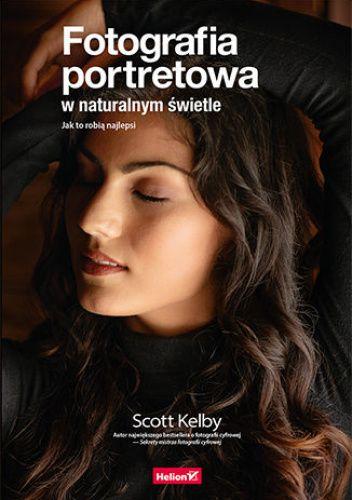 Okładka książki Fotografia portretowa w naturalnym świetle. Jak to robią najlepsi Scott Kelby