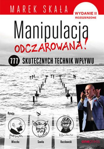 Okładka książki MANIPULACJA ODCZAROWANA! 777 skutecznych technik wpływu. Wydanie 2 rozszerzone Marek Skała