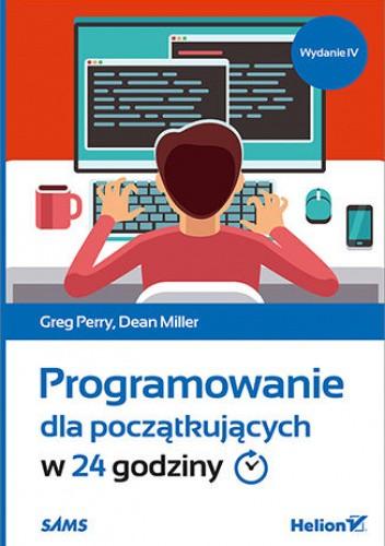Okładka książki Programowanie dla początkujących w 24 godziny. Wydanie IV Dean Miller,Greg Perry