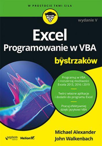 Okładka książki Excel. Programowanie w VBA dla bystrzaków. Wydanie V Michael Alexander,John Walkenbach