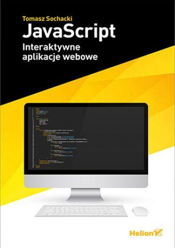Okładka książki JavaScript. Interaktywne aplikacje webowe Tomasz Sochacki