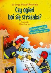 Okładka książki Czy ogień boi się strażaka?