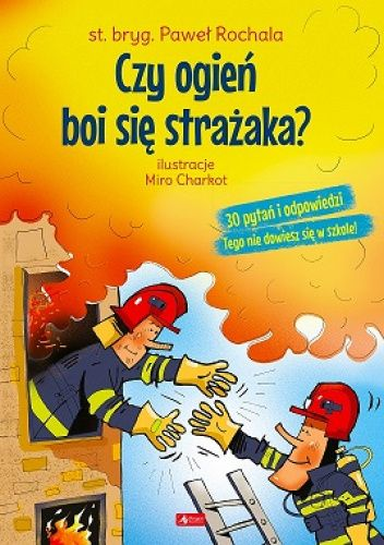 Okładka książki Czy ogień boi się strażaka? Paweł Rochala