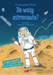 Okładka książki Ile waży astronauta?