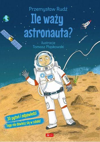Okładka książki Ile waży astronauta? Przemysław Rudź