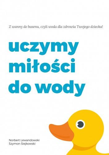 Okładka książki Uczymy miłości do wody Norbert Lewandowski,Szymon Siejkowski
