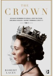 Okładka książki The Crown. Oficjalny przewodnik po serialu. Afery polityczne, królewskie bolączki i rozkwit panowania Elżbiety II. Tom 2