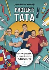 Okładka książki Projekt: Tata, czyli 100 sposobów na jeszcze lepszy czas z dzieckiem