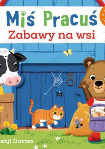 Okładka książki Miś Pracuś. Zabawy na wsi Benji Davies
