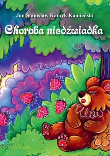 Okładka książki Choroba niedźwiadka Jan Stanisław Kamyk Kamieński