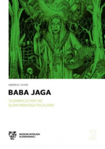 Okładka książki Baba Jaga. Tajemnicza postać słowiańskiego folkloru Andreas Johns