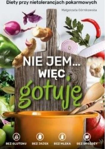 Okładka książki Nie jem... więc gotuję. Diety przy nietolerancjach pokarmowych Małgorzata Górnikowska