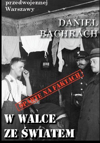 Okładka książki W walce ze światem zbrodni Daniel Bachrach