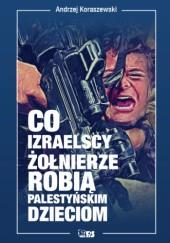 Okładka książki Co izraelscy żołnierze robią palestyńskim dzieciom