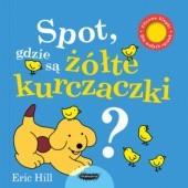 Okładka książki Spot, gdzie są żółte kurczaczki?