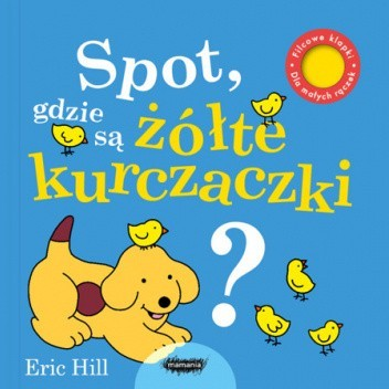 Okładka książki Spot, gdzie są żółte kurczaczki? Eric Hill