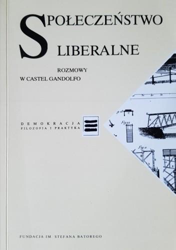 Okładka książki Społeczeństwo liberalne. Rozmowy w Castel Gandolfo. praca zbiorowa