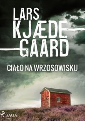 Okładka książki Ciało na wrzosowisku Lars Kjædegaard