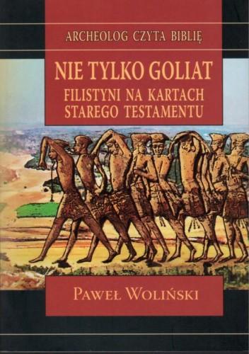 Okładka książki Nie tylko Goliat. Filistyni na kartach Starego Testamentu Paweł Woliński